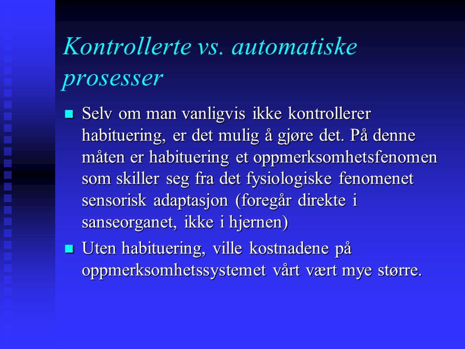 Kontrollerte vs. automatiske prosesser Habituering: gradvis å slutte å være klar over en stimulus Habituering: gradvis å slutte å være klar over en st
