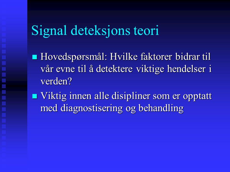 Signal deteksjons teori (SDT) Bevisst oppmerksomhet har 3 hovedfunksjoner (1) signaldeteksjon (f. eks. søke etter et spesielt stimuli i omgivelsene) (