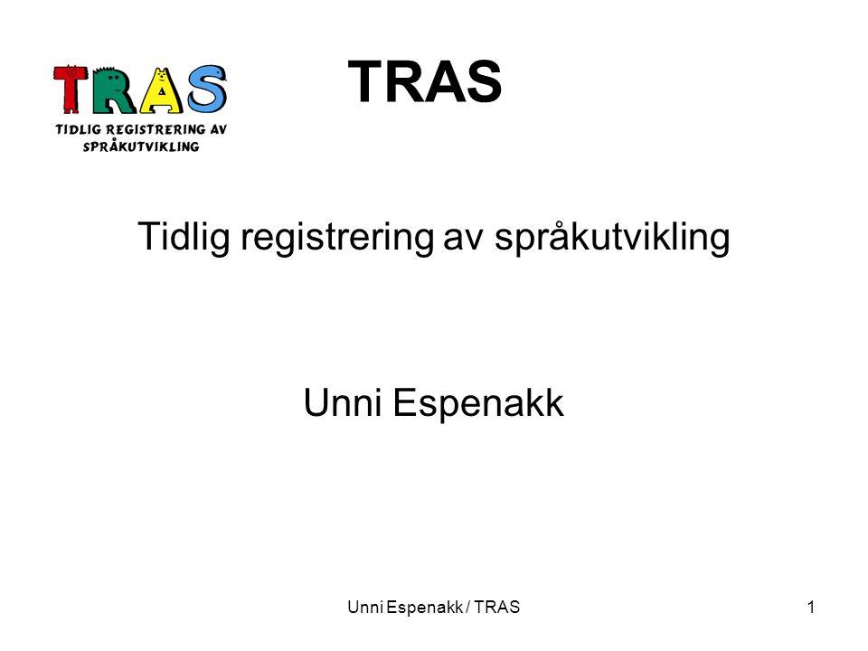 Unni Espenakk / TRAS1 TRAS Tidlig registrering av språkutvikling Unni Espenakk