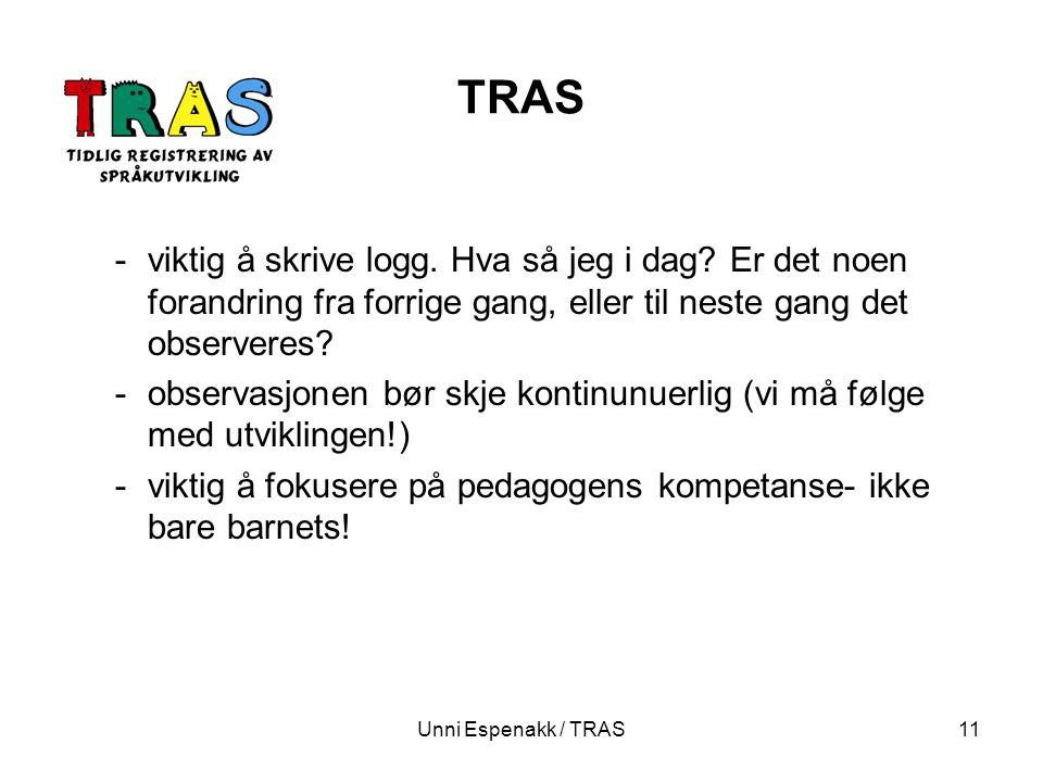 Unni Espenakk / TRAS11 TRAS -viktig å skrive logg. Hva så jeg i dag? Er det noen forandring fra forrige gang, eller til neste gang det observeres? -ob