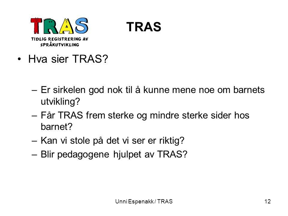 Unni Espenakk / TRAS12 TRAS Hva sier TRAS? –Er sirkelen god nok til å kunne mene noe om barnets utvikling? –Får TRAS frem sterke og mindre sterke side