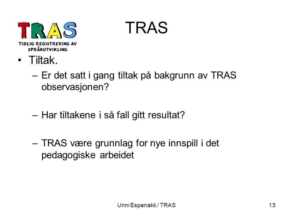 Unni Espenakk / TRAS13 TRAS Tiltak. –Er det satt i gang tiltak på bakgrunn av TRAS observasjonen? –Har tiltakene i så fall gitt resultat? –TRAS være g