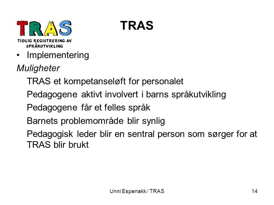 Unni Espenakk / TRAS14 TRAS Implementering Muligheter TRAS et kompetanseløft for personalet Pedagogene aktivt involvert i barns språkutvikling Pedagog