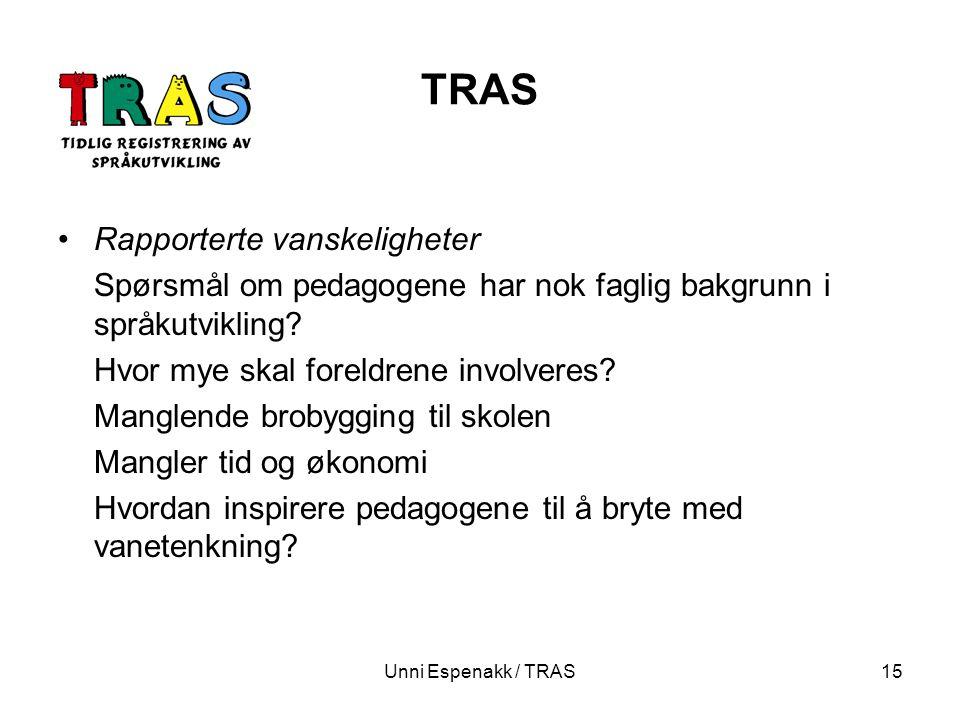 Unni Espenakk / TRAS15 TRAS Rapporterte vanskeligheter Spørsmål om pedagogene har nok faglig bakgrunn i språkutvikling? Hvor mye skal foreldrene invol