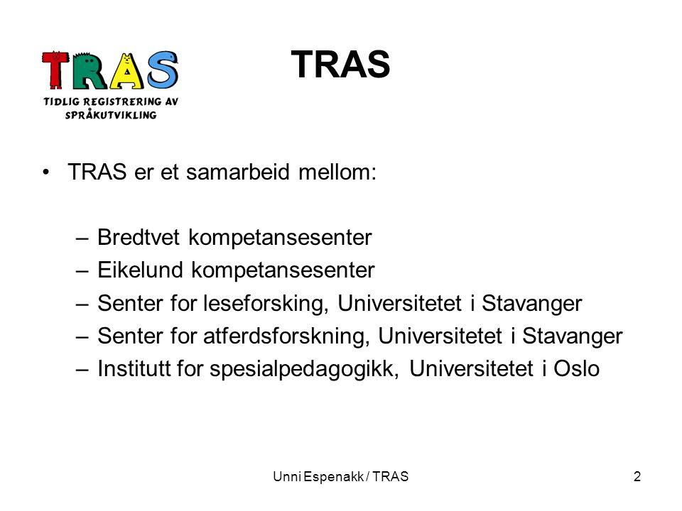 Unni Espenakk / TRAS3 TRAS TRAS består av skjema og håndbok Informasjonen som ligger i skjemaets spørsmål, er redegjort for i 8 bakgrunnsartikler i håndboken I TRAS ser vi på de tradisjonelle områdene som har relevans for språk, som språkforståelse, uttale, ordproduksjon, setningsproduksjon og språklig bevissthet.