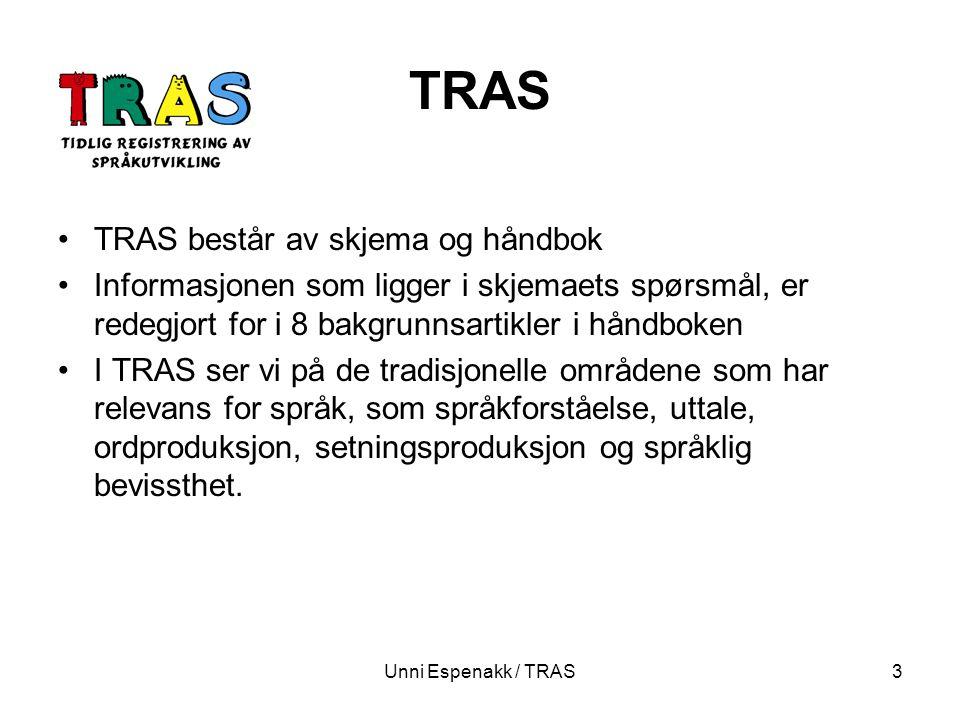 Unni Espenakk / TRAS4 TRAS I TRAS er det også satt fokus på kommunikative aspekter ved språket, som samspill og kommunikasjon TRAS setter også fokus på oppmerksomhet De aktiviteter som observeres i TRAS er i kontinuerlig utvikling hos barnet Aktivitetene registreres etter mestring, delvis mestring eller ingen mestring