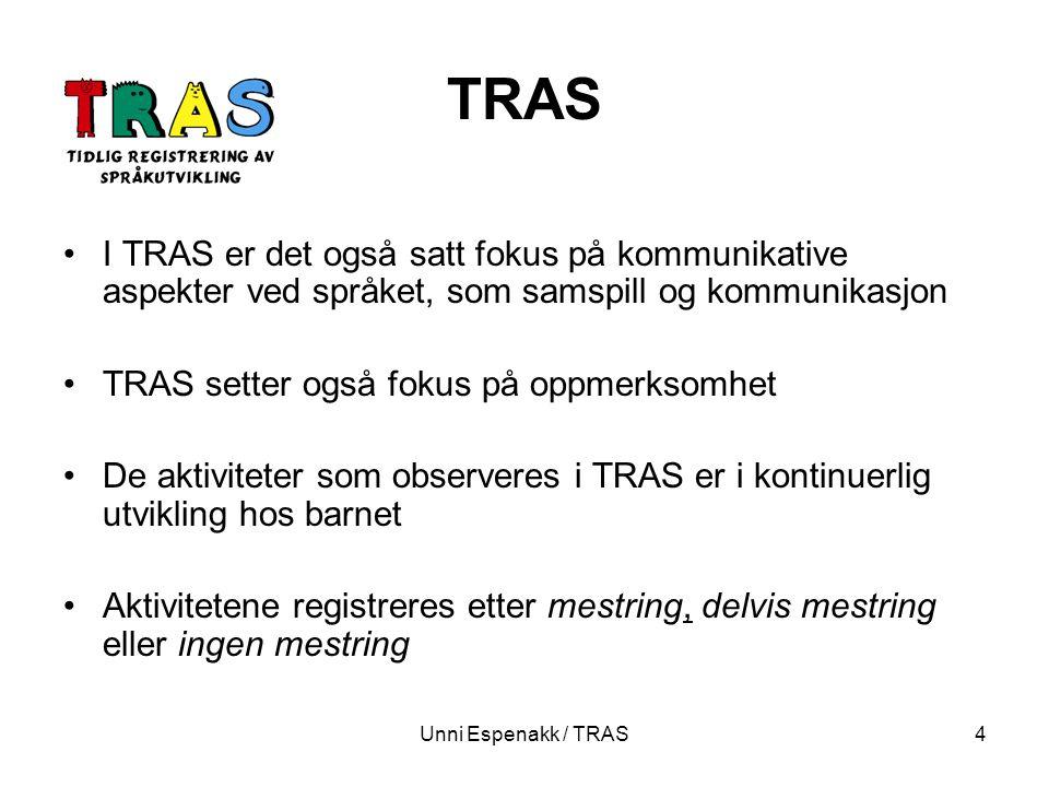 Unni Espenakk / TRAS5 Spørreundersøkelse TRAS gruppen gjennomførte en spørreundersøkelse høsten 2000 til 10% av alle landets helsestasjoner og barnehager –Hvordan kan en på et tidlig tidspunkt i barnets liv bli oppmerksom på de barna som strever med språktilegnelsen.