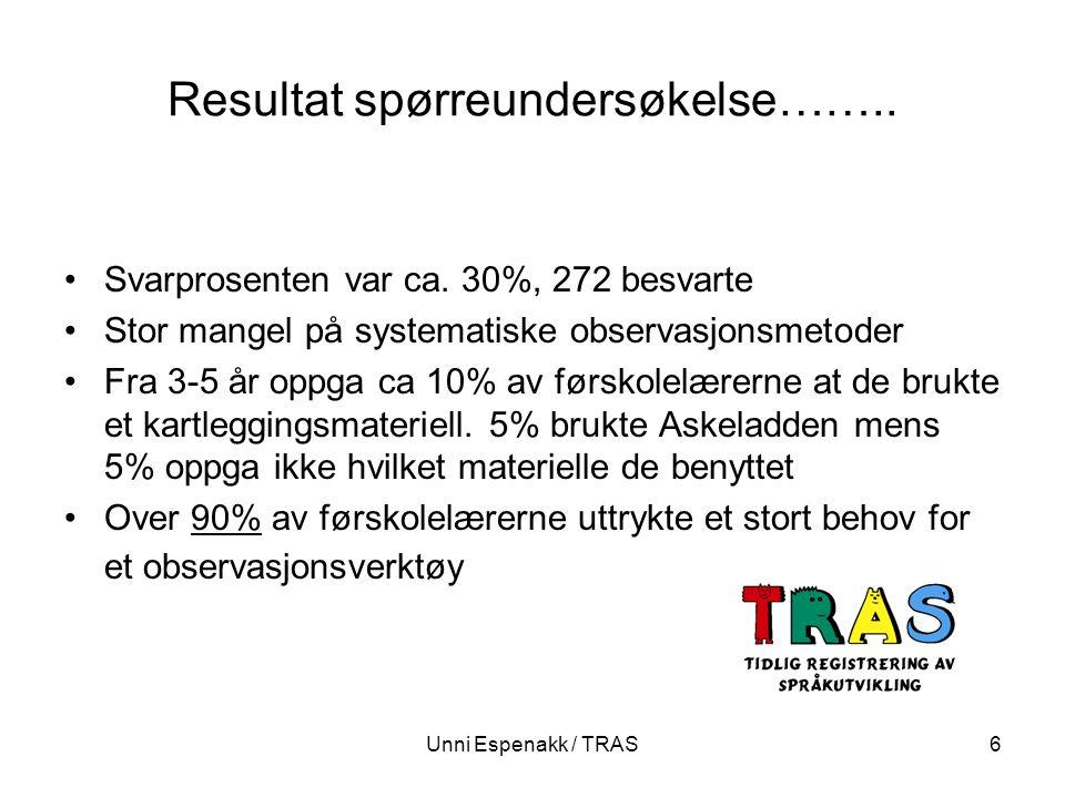 Unni Espenakk / TRAS6 Resultat spørreundersøkelse…….. Svarprosenten var ca. 30%, 272 besvarte Stor mangel på systematiske observasjonsmetoder Fra 3-5