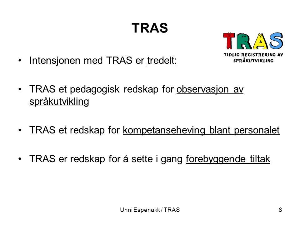 Unni Espenakk / TRAS8 TRAS Intensjonen med TRAS er tredelt: TRAS et pedagogisk redskap for observasjon av språkutvikling TRAS et redskap for kompetans