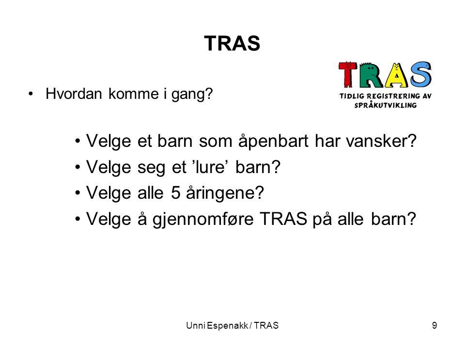 Unni Espenakk / TRAS9 TRAS Hvordan komme i gang? Velge et barn som åpenbart har vansker? Velge seg et 'lure' barn? Velge alle 5 åringene? Velge å gjen