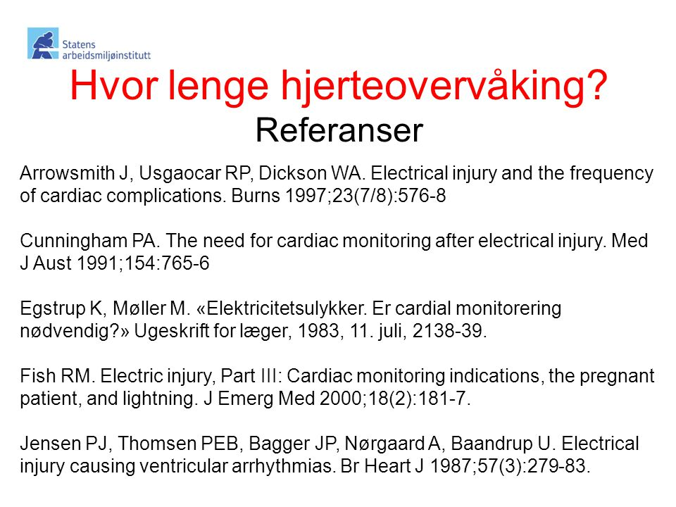 Hvor lenge hjerteovervåking? Referanser Arrowsmith J, Usgaocar RP, Dickson WA. Electrical injury and the frequency of cardiac complications. Burns 199