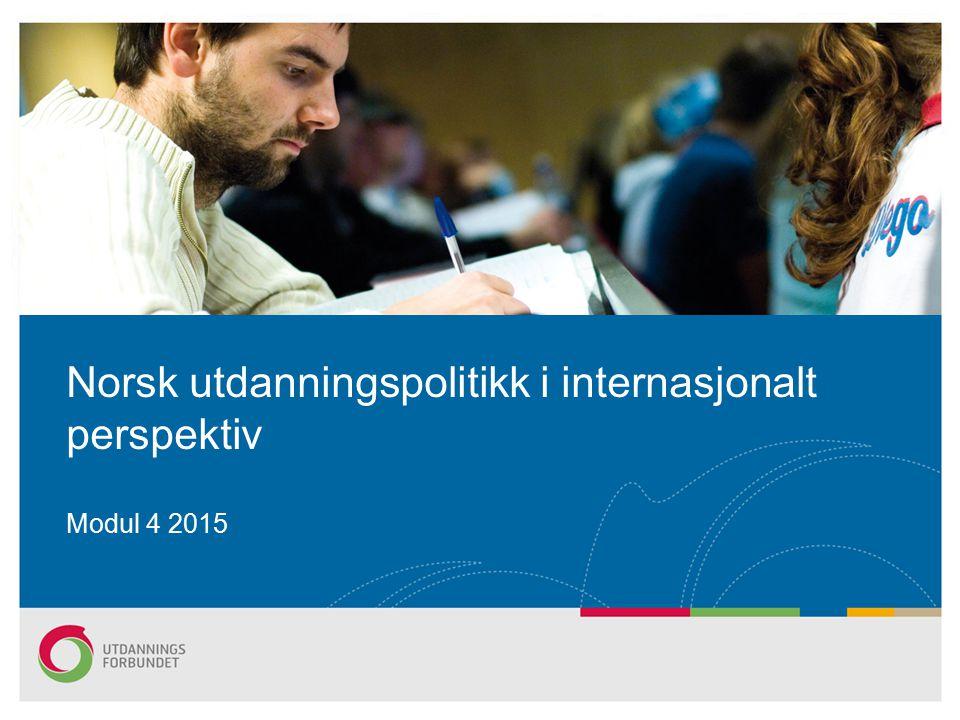 Modul 4 2015 Norsk utdanningspolitikk i internasjonalt perspektiv