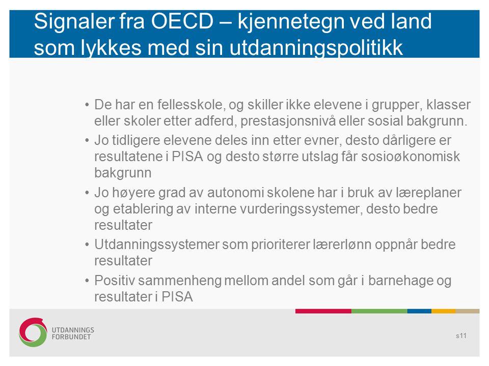 Signaler fra OECD – kjennetegn ved land som lykkes med sin utdanningspolitikk De har en fellesskole, og skiller ikke elevene i grupper, klasser eller skoler etter adferd, prestasjonsnivå eller sosial bakgrunn.