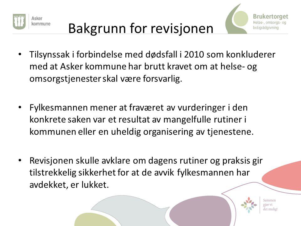 Bakgrunn for revisjonen Tilsynssak i forbindelse med dødsfall i 2010 som konkluderer med at Asker kommune har brutt kravet om at helse- og omsorgstjenester skal være forsvarlig.