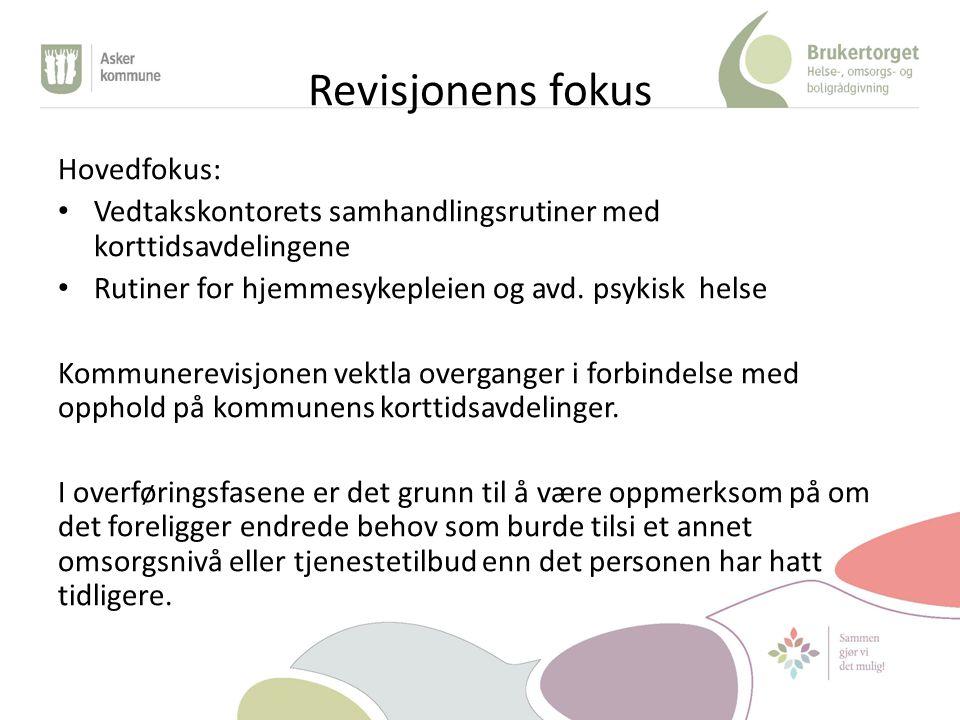 Revisjonens fokus Hovedfokus: Vedtakskontorets samhandlingsrutiner med korttidsavdelingene Rutiner for hjemmesykepleien og avd.