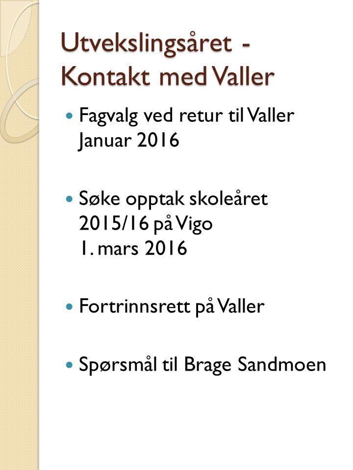 Utvekslingsåret - Kontakt med Valler Fagvalg ved retur til Valler Januar 2016 Søke opptak skoleåret 2015/16 på Vigo 1. mars 2016 Fortrinnsrett på Vall