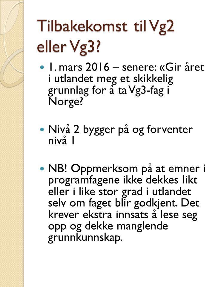 Tilbakekomst til Vg2 eller Vg3? 1. mars 2016 – senere: «Gir året i utlandet meg et skikkelig grunnlag for å ta Vg3-fag i Norge? Nivå 2 bygger på og fo