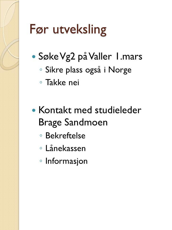 Før utveksling Søke Vg2 på Valler 1.mars ◦ Sikre plass også i Norge ◦ Takke nei Kontakt med studieleder Brage Sandmoen ◦ Bekreftelse ◦ Lånekassen ◦ In