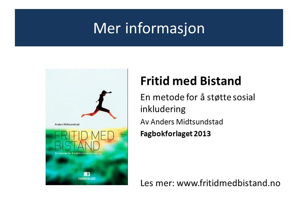 Fritid med Bistand En metode for å støtte sosial inkludering Av Anders Midtsundstad Fagbokforlaget 2013 Les mer: www.fritidmedbistand.no Mer informasj