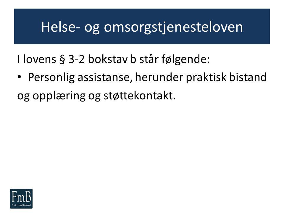 Helse- og omsorgstjenesteloven I lovens § 3-2 bokstav b står følgende: Personlig assistanse, herunder praktisk bistand og opplæring og støttekontakt.