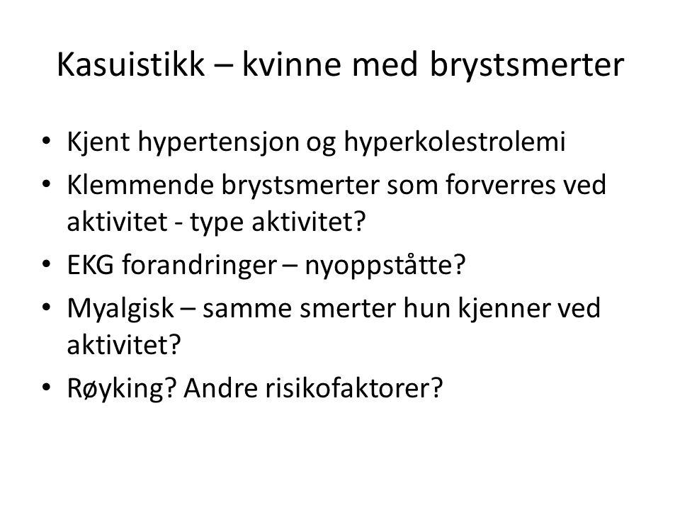 Kasuistikk – kvinne med brystsmerter Kjent hypertensjon og hyperkolestrolemi Klemmende brystsmerter som forverres ved aktivitet - type aktivitet? EKG