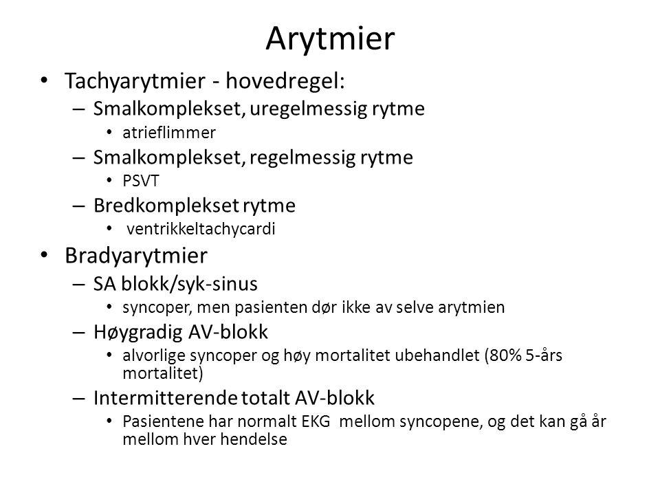 Arytmier Tachyarytmier - hovedregel: – Smalkomplekset, uregelmessig rytme atrieflimmer – Smalkomplekset, regelmessig rytme PSVT – Bredkomplekset rytme
