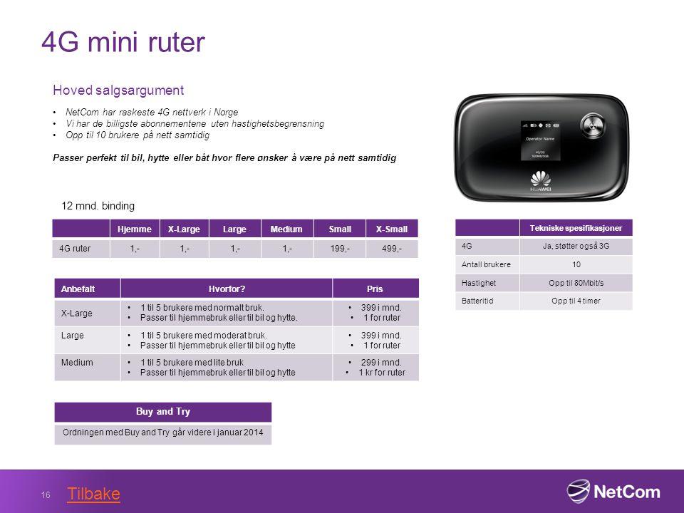 4G mini ruter 16 Tekniske spesifikasjoner 4GJa, støtter også 3G Antall brukere10 HastighetOpp til 80Mbit/s BatteritidOpp til 4 timer Hoved salgsargument NetCom har raskeste 4G nettverk i Norge Vi har de billigste abonnementene uten hastighetsbegrensning Opp til 10 brukere på nett samtidig Passer perfekt til bil, hytte eller båt hvor flere ønsker å være på nett samtidig HjemmeX-LargeLargeMediumSmallX-Small 4G ruter1,- 199,-499,- 12 mnd.