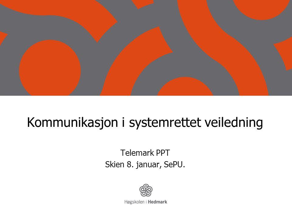 Kommunikasjon i systemrettet veiledning Telemark PPT Skien 8. januar, SePU.