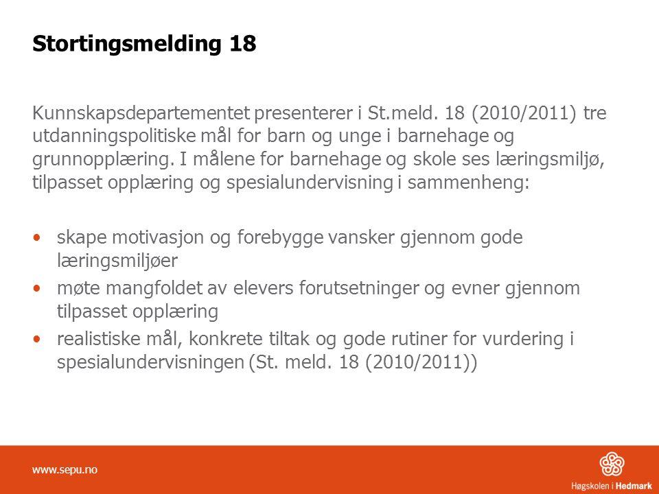 Stortingsmelding 18 Kunnskapsdepartementet presenterer i St.meld. 18 (2010/2011) tre utdanningspolitiske mål for barn og unge i barnehage og grunnoppl