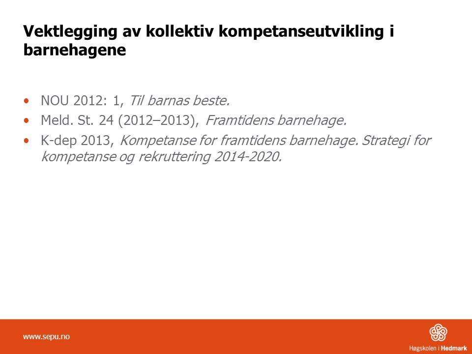 Vektlegging av kollektiv kompetanseutvikling i barnehagene NOU 2012: 1, Til barnas beste. Meld. St. 24 (2012–2013), Framtidens barnehage. K-dep 2013,