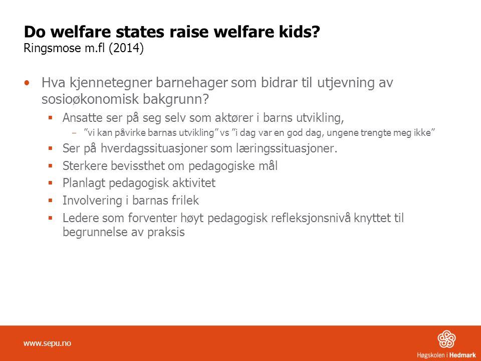 Do welfare states raise welfare kids? Ringsmose m.fl (2014) Hva kjennetegner barnehager som bidrar til utjevning av sosioøkonomisk bakgrunn?  Ansatte