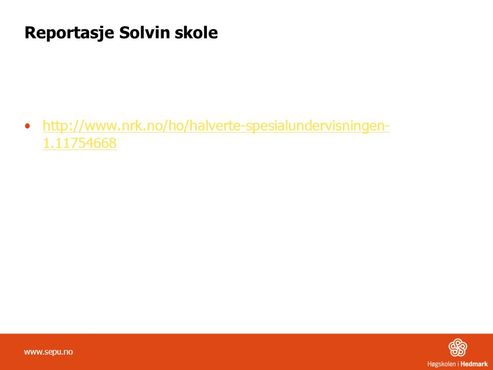Reportasje Solvin skole http://www.nrk.no/ho/halverte-spesialundervisningen- 1.11754668http://www.nrk.no/ho/halverte-spesialundervisningen- 1.11754668
