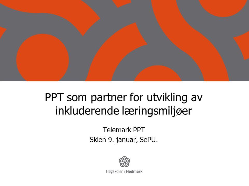 PPT som partner for utvikling av inkluderende læringsmiljøer Telemark PPT Skien 9. januar, SePU.