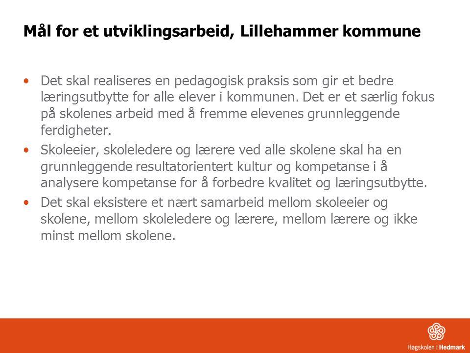 Mål for et utviklingsarbeid, Lillehammer kommune Det skal realiseres en pedagogisk praksis som gir et bedre læringsutbytte for alle elever i kommunen.