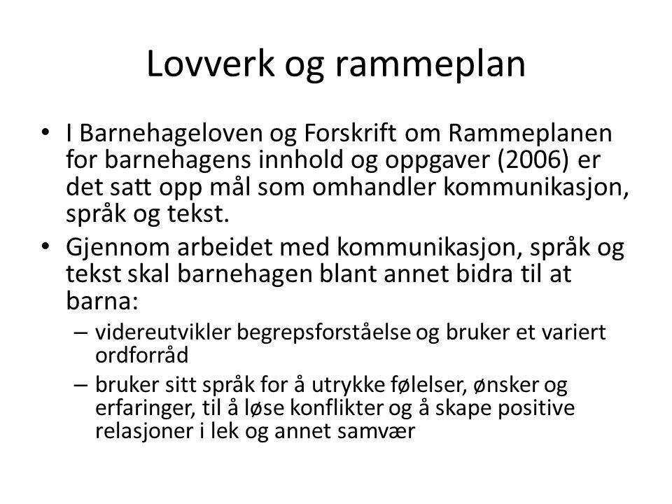 Lovverk og rammeplan I Barnehageloven og Forskrift om Rammeplanen for barnehagens innhold og oppgaver (2006) er det satt opp mål som omhandler kommuni