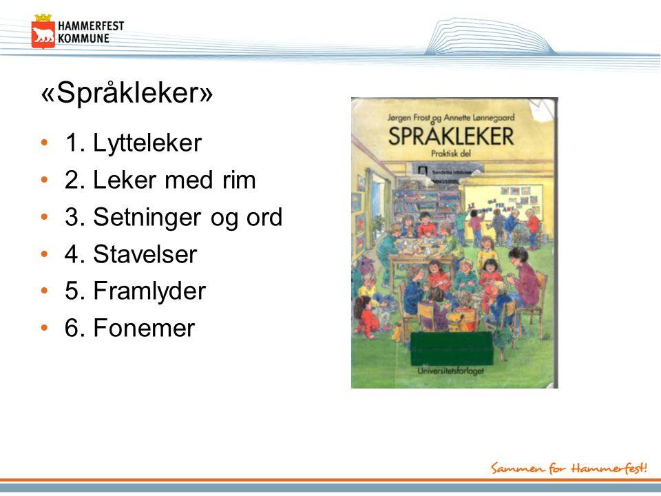 «Språkleker» 1. Lytteleker 2. Leker med rim 3. Setninger og ord 4. Stavelser 5. Framlyder 6. Fonemer