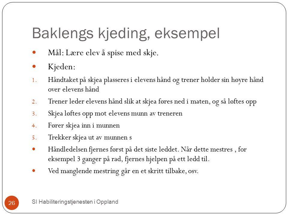 Baklengs kjeding, eksempel Mål: Lære elev å spise med skje. Kjeden: 1. Håndtaket på skjea plasseres i elevens hånd og trener holder sin høyre hånd ove