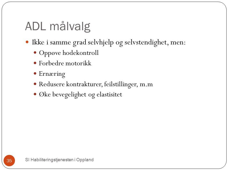 ADL målvalg Ikke i samme grad selvhjelp og selvstendighet, men: Oppøve hodekontroll Forbedre motorikk Ernæring Redusere kontrakturer, feilstillinger,