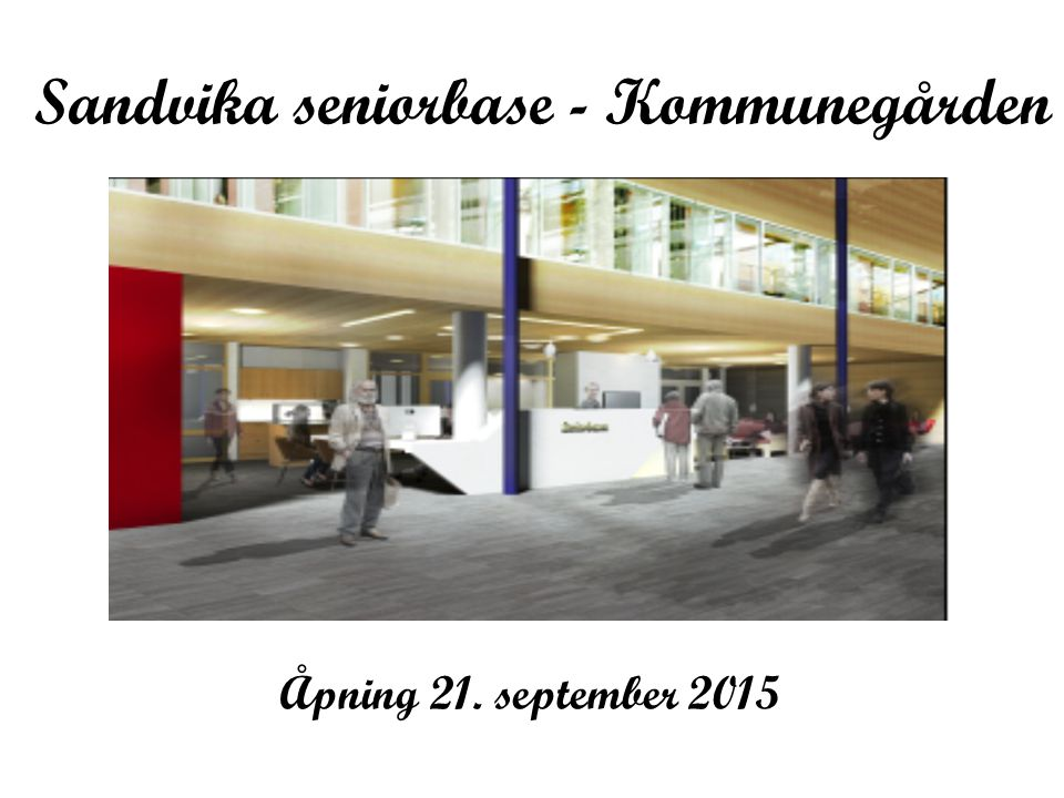 Sandvika seniorbase - Kommunegården Åpning 21. september 2015
