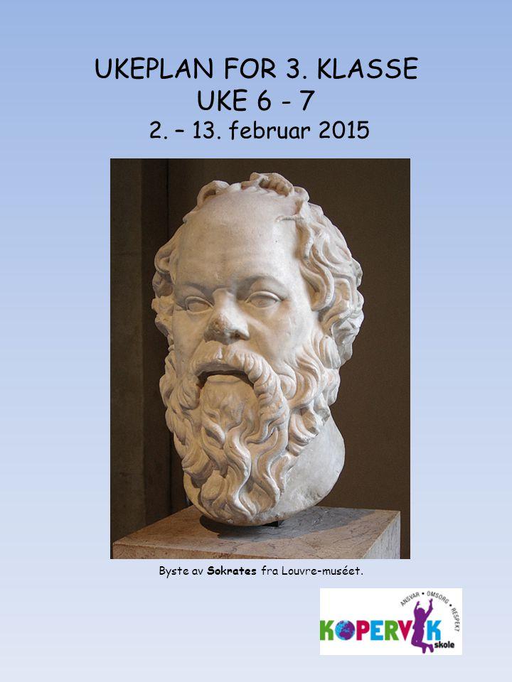 UKEPLAN FOR 3. KLASSE UKE 6 - 7 2. – 13. februar 2015 Byste av Sokrates fra Louvre-muséet.