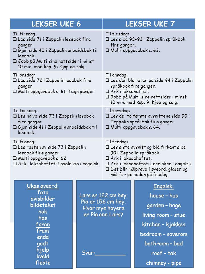 LEKSER UKE 6 LEKSER UKE 7 Til tirsdag:  Les side 71 i Zeppelin lesebok fire ganger.  Gjør side 40 i Zeppelin arbeidsbok til lesebok.  Jobb på Multi