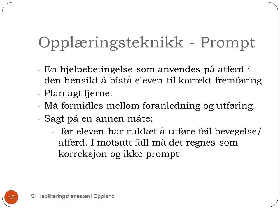 Opplæringsteknikk - Prompt SI Habiliteringstjenesten i Oppland 15 - En hjelpebetingelse som anvendes på atferd i den hensikt å bistå eleven til korrek