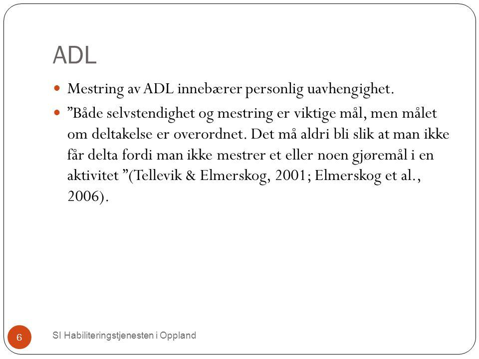 """ADL SI Habiliteringstjenesten i Oppland 6 Mestring av ADL innebærer personlig uavhengighet. """"Både selvstendighet og mestring er viktige mål, men målet"""