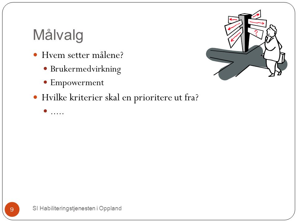 Målvalg SI Habiliteringstjenesten i Oppland 9 Hvem setter målene.