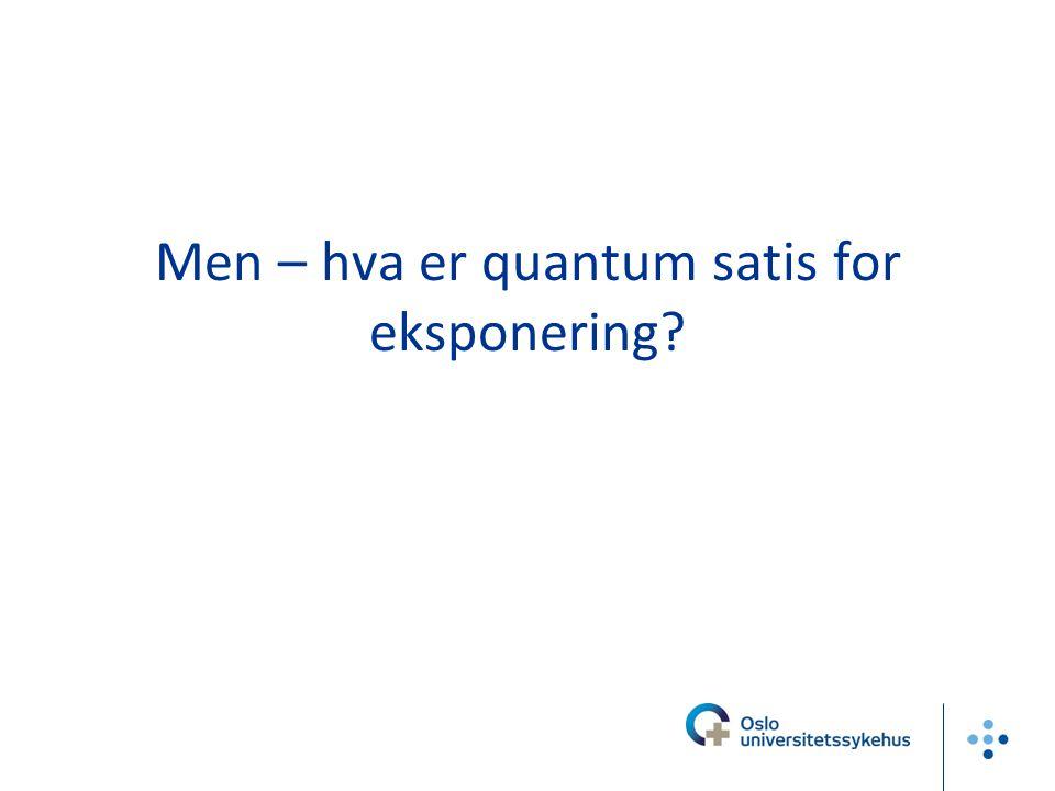 Men – hva er quantum satis for eksponering?