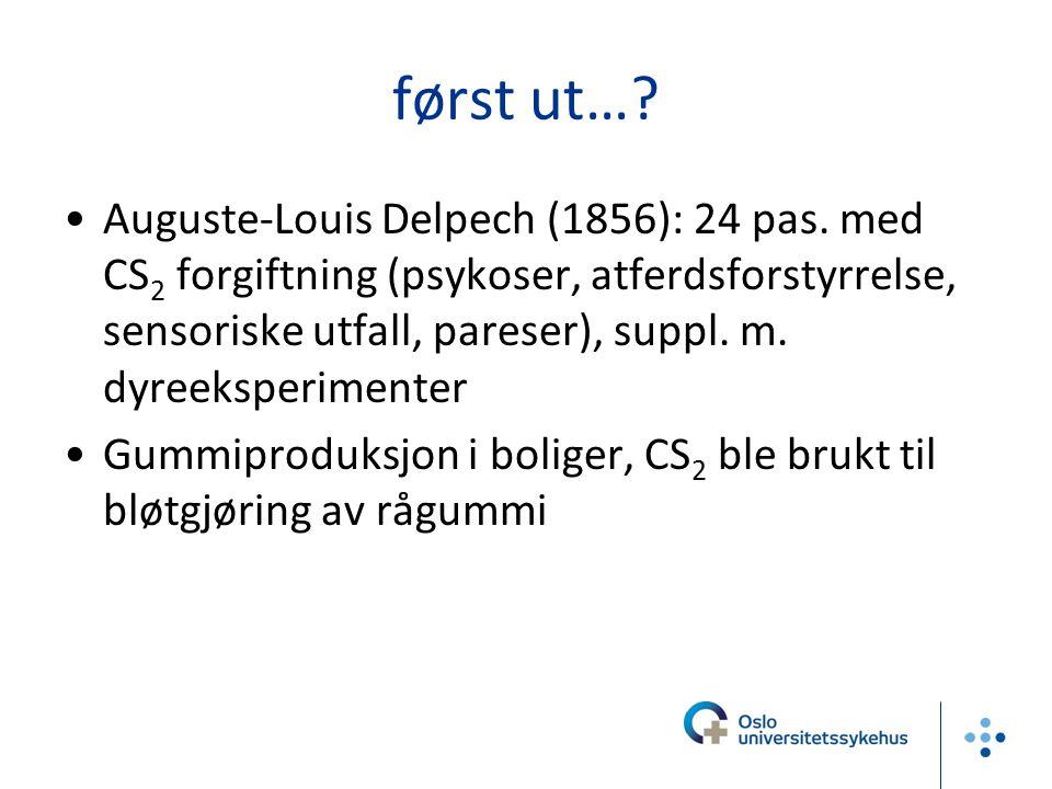 først ut…? Auguste-Louis Delpech (1856): 24 pas. med CS 2 forgiftning (psykoser, atferdsforstyrrelse, sensoriske utfall, pareser), suppl. m. dyreekspe
