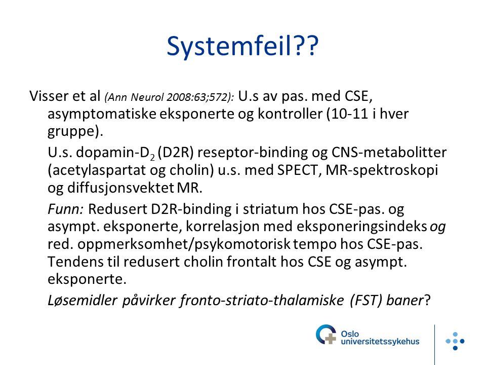 Systemfeil?? Visser et al (Ann Neurol 2008:63;572): U.s av pas. med CSE, asymptomatiske eksponerte og kontroller (10-11 i hver gruppe). U.s. dopamin-D