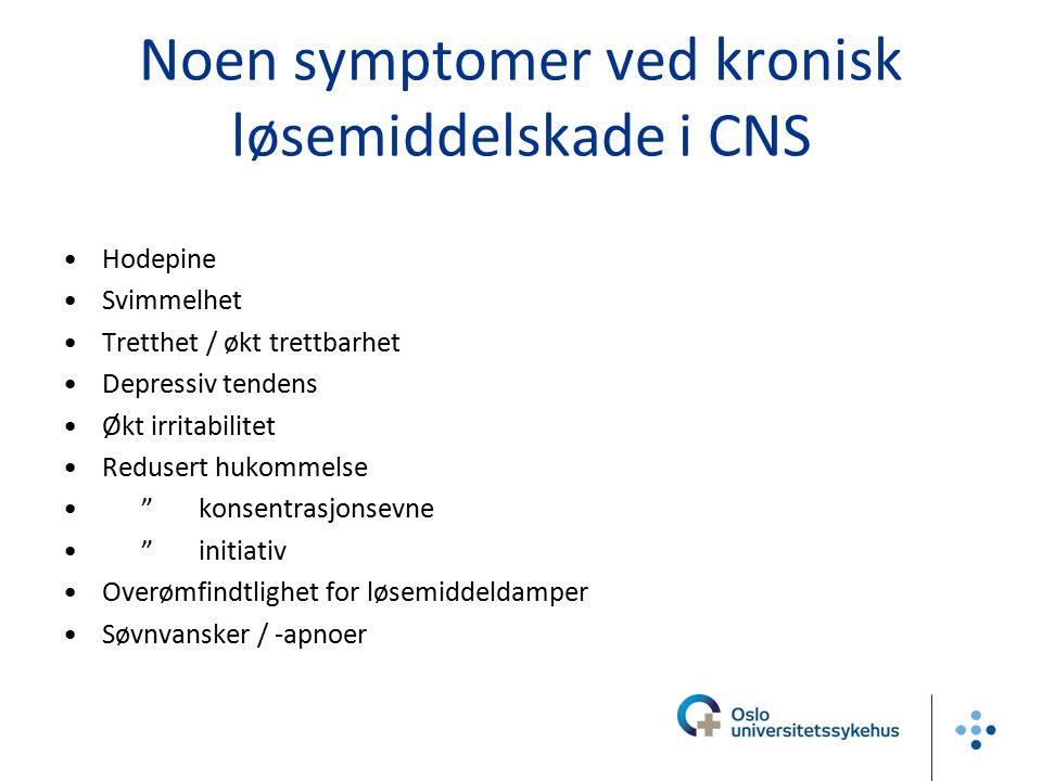 Noen symptomer ved kronisk løsemiddelskade i CNS Hodepine Svimmelhet Tretthet / økt trettbarhet Depressiv tendens Økt irritabilitet Redusert hukommels
