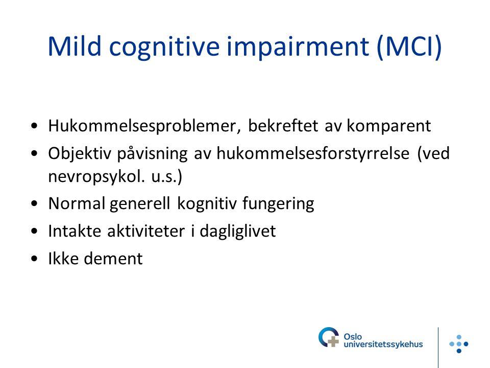 Mild cognitive impairment (MCI) Hukommelsesproblemer, bekreftet av komparent Objektiv påvisning av hukommelsesforstyrrelse (ved nevropsykol. u.s.) Nor