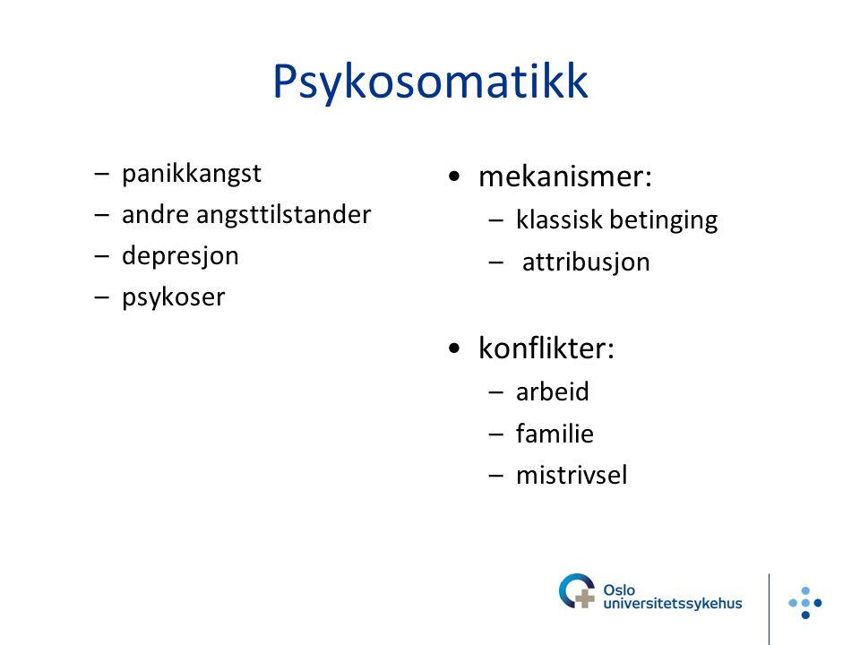 Psykosomatikk –panikkangst –andre angsttilstander –depresjon –psykoser mekanismer: –klassisk betinging – attribusjon konflikter: –arbeid –familie –mis